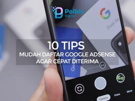 10 TIPS MUDAH DAFTAR GOOGLE ADSENSE AGAR CEPAT DITERIMA